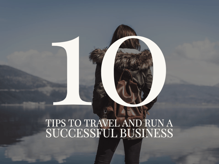 10 Tips to Traven and Run A Successful business