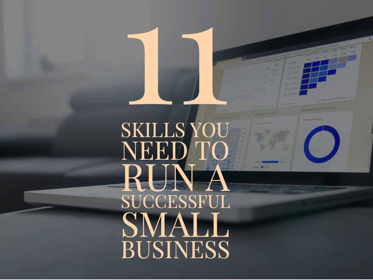 11 Skills You Need To Run A Successful Small Business