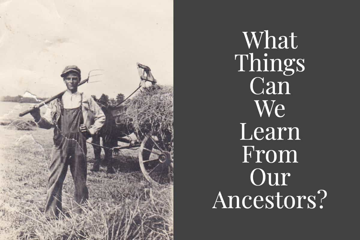 What Things Can We Learn From Our Ancestors?