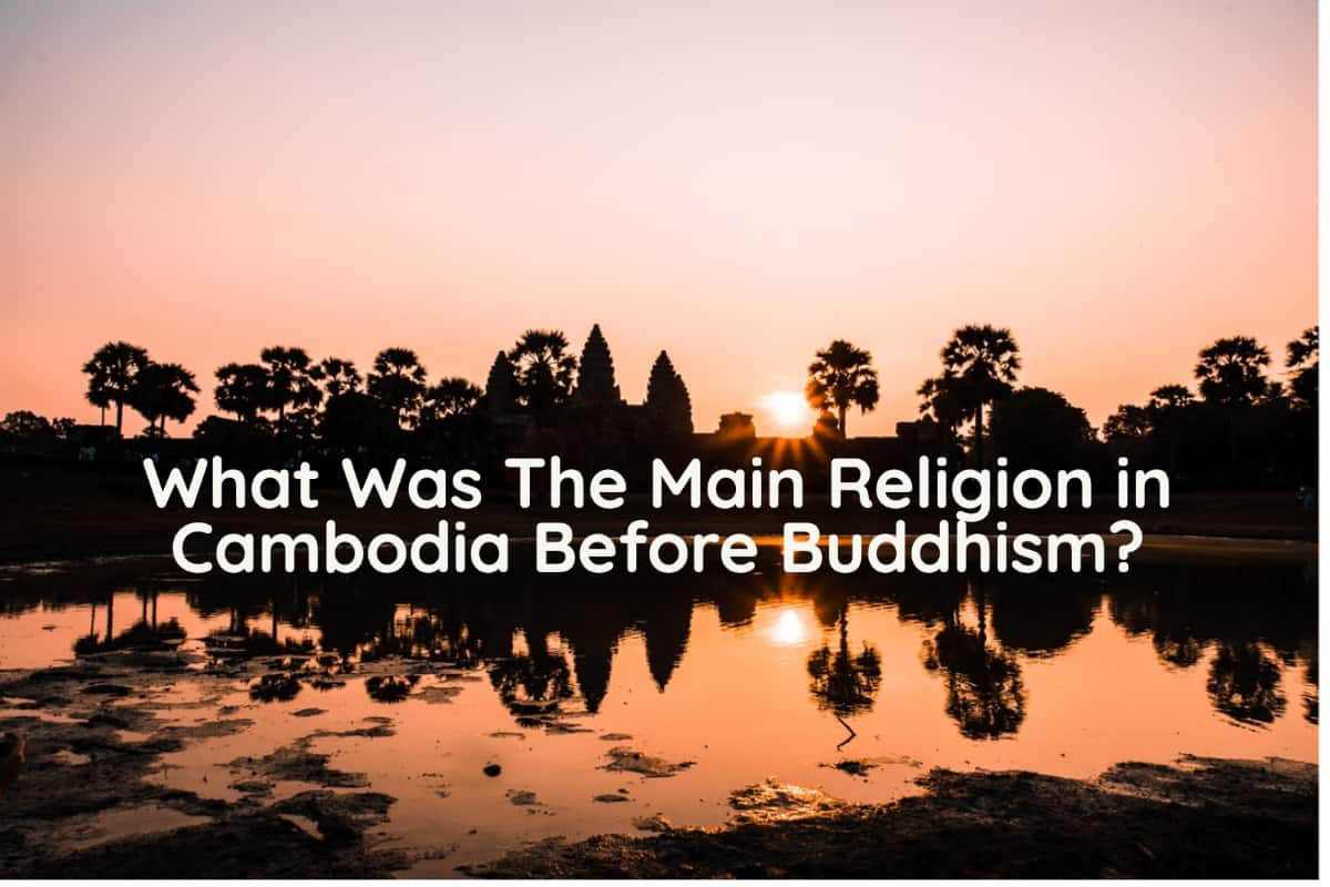 What Was The Main Religion in Cambodia Before Buddhism?