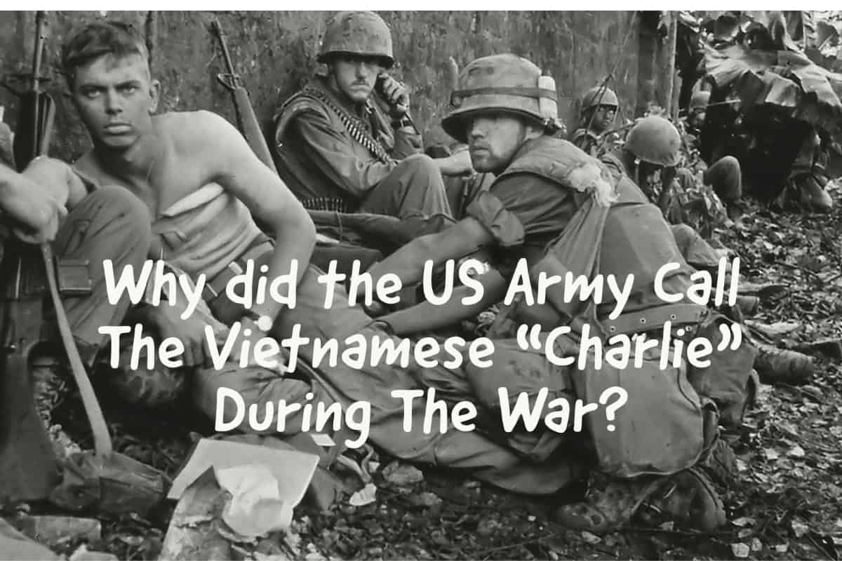 """Why did the US Army Call The Vietnamese """"Charlie"""" During The War?"""