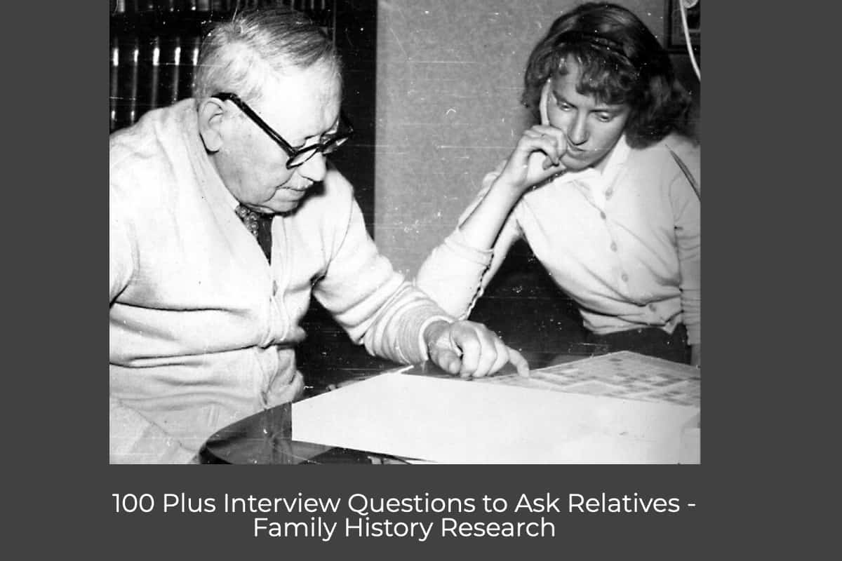 100 Plus Interview Questions to Ask Relatives - Family History Research