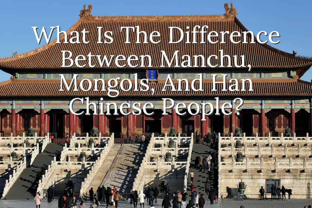 What Is The Difference Between Manchu, Mongols, And Han Chinese People?
